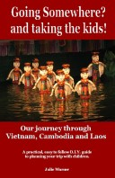 Going Somewhere? and taking the kids! Our journey through Vietnam, Cambodia and Laos