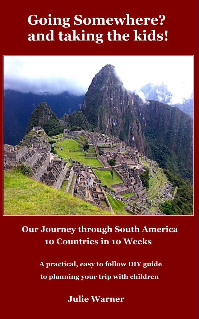 E-book Going Somewhere? and taking the kids! Our Journey through South America – 10 Countries in 10 Weeks!